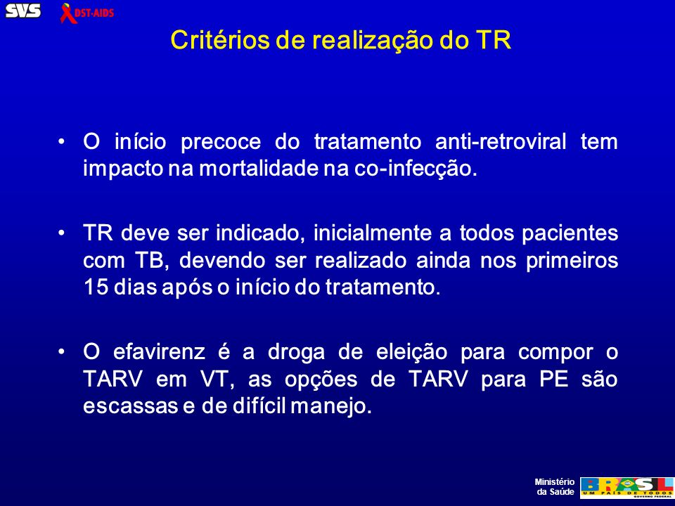 Ministério da Saúde Critérios de realização do TR O início precoce do tratamento anti-retroviral tem impacto na mortalidade na co-infecção.