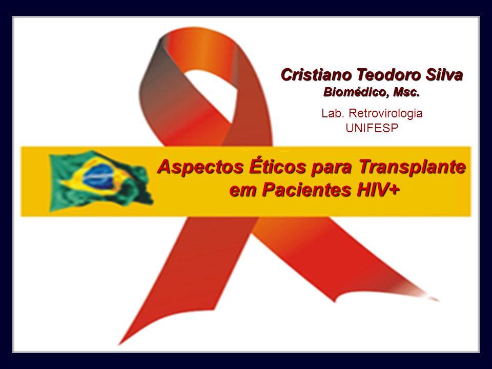 Aspectos Éticos para Transplante em Pacientes HIV+ Cristiano Teodoro Silva Biomédico, Msc. Lab. Retrovirologia UNIFESP