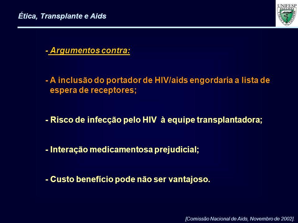 - Argumentos contra: - A inclusão do portador de HIV/aids engordaria a lista de espera de receptores; - Risco de infecção pelo HIV à equipe transplant