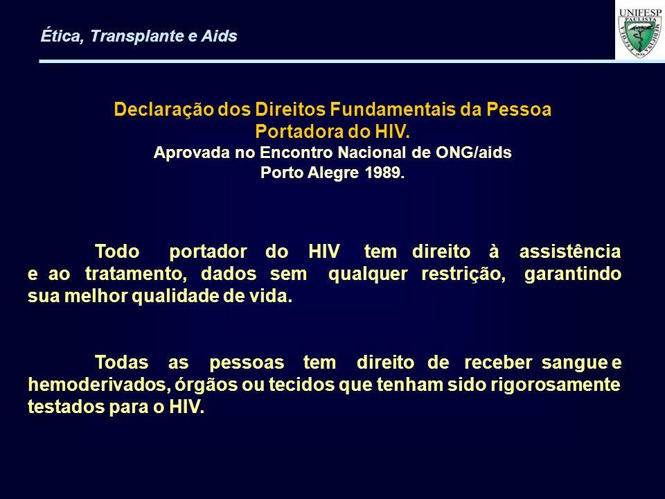 Declaração dos Direitos Fundamentais da Pessoa Portadora do HIV. Aprovada no Encontro Nacional de ONG/aids Porto Alegre 1989. Todo portador do HIV tem