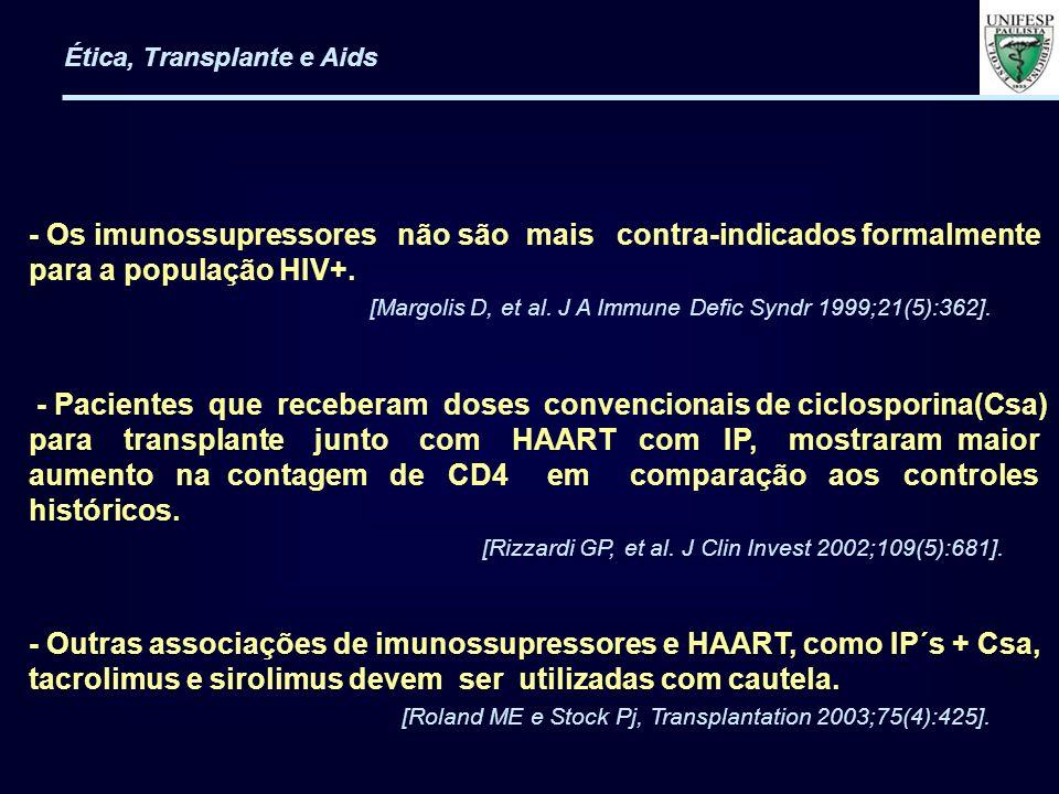 - Os imunossupressores não são mais contra-indicados formalmente para a população HIV+. [Margolis D, et al. J A Immune Defic Syndr 1999;21(5):362]. -