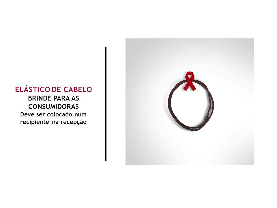 ELÁSTICO DE CABELO BRINDE PARA AS CONSUMIDORAS Deve ser colocado num recipiente na recepção