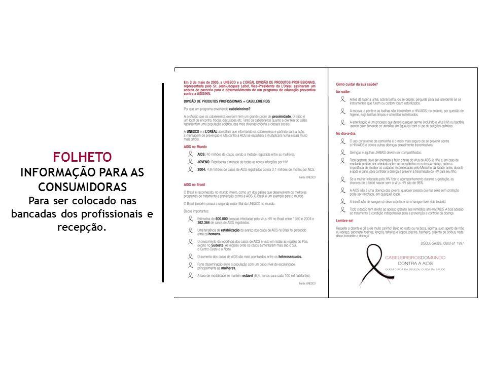 FOLHETO INFORMAÇÃO PARA AS CONSUMIDORAS Para ser colocado nas bancadas dos profissionais e recepção.