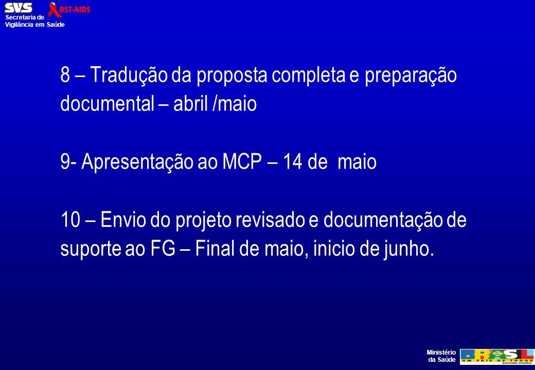 Ministério da Saúde Secretaria de Vigilância em Saúde 8 – Tradução da proposta completa e preparação documental – abril /maio 9- Apresentação ao MCP – 14 de maio 10 – Envio do projeto revisado e documentação de suporte ao FG – Final de maio, inicio de junho.
