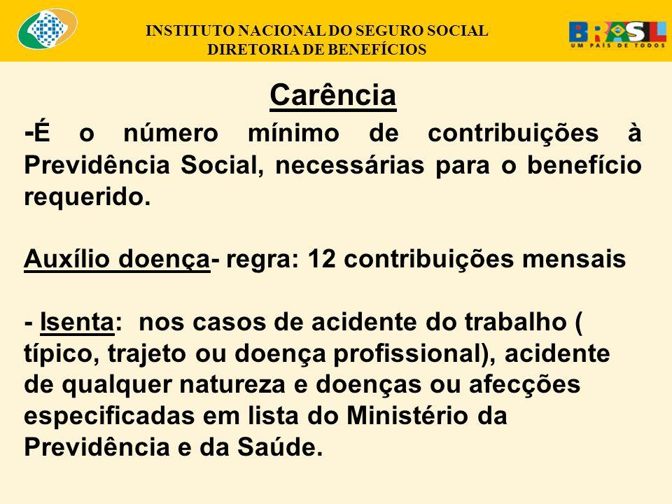 Carência - É o número mínimo de contribuições à Previdência Social, necessárias para o benefício requerido.