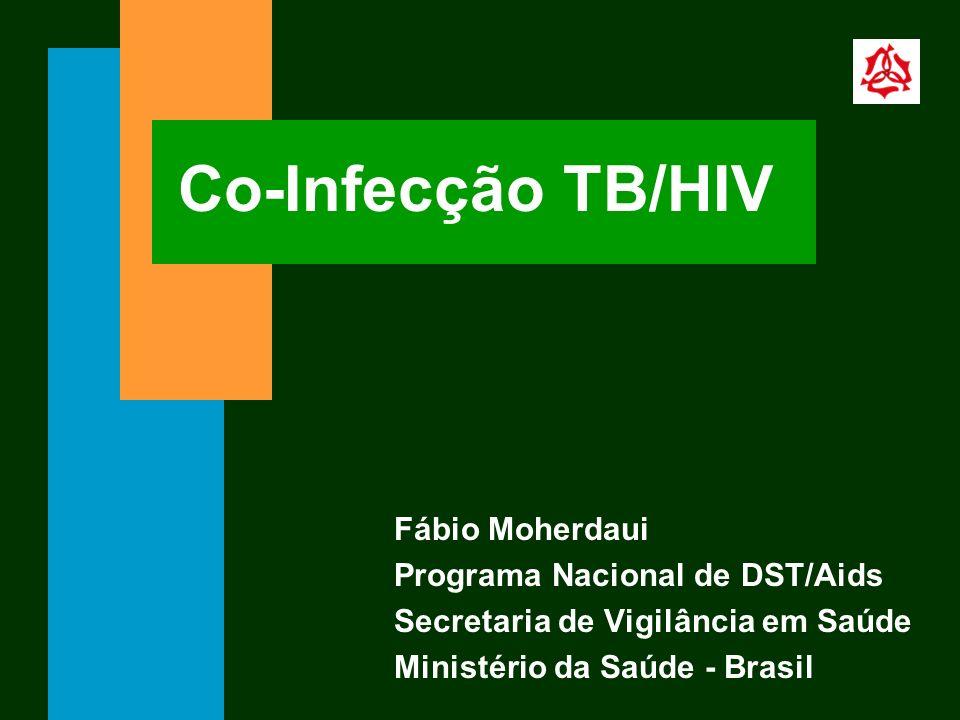 Co-Infecção TB/HIV Fábio Moherdaui Programa Nacional de DST/Aids Secretaria de Vigilância em Saúde Ministério da Saúde - Brasil