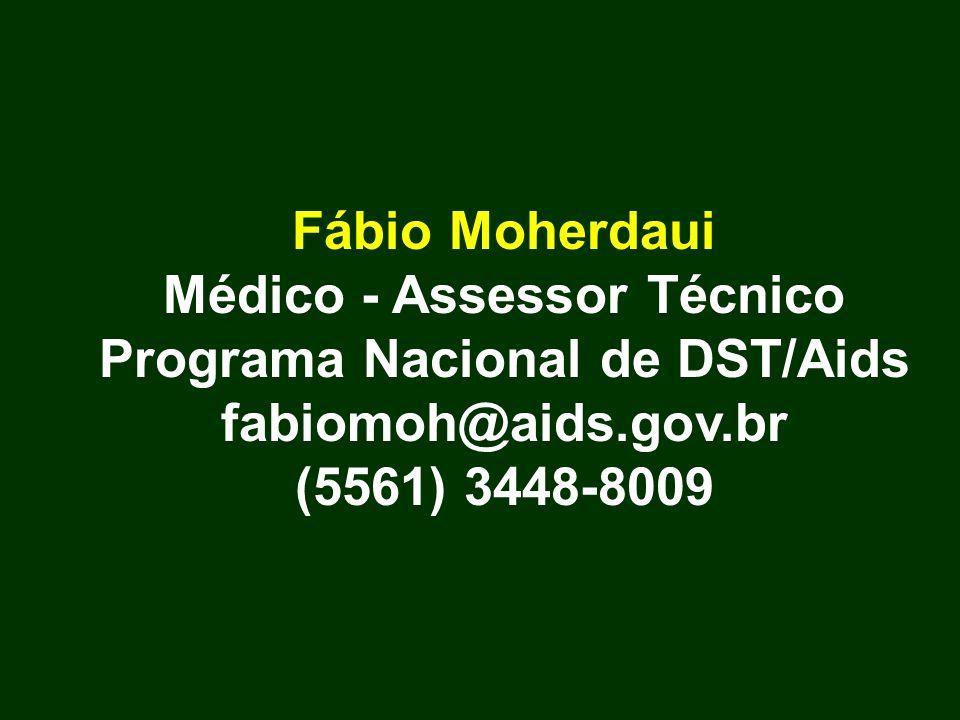 Fábio Moherdaui Médico - Assessor Técnico Programa Nacional de DST/Aids fabiomoh@aids.gov.br (5561) 3448-8009