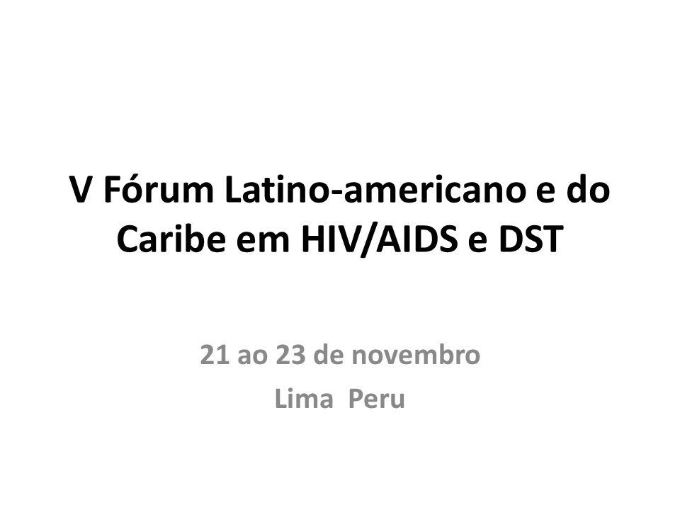 V Fórum Latino-americano e do Caribe em HIV/AIDS e DST Objetivos Promover diretrizes para políticas públicas nacionais e regionais em torno do acesso universal, à prevenção, atenção e ao tratamento, no marco de respeito aos direitos humanos.