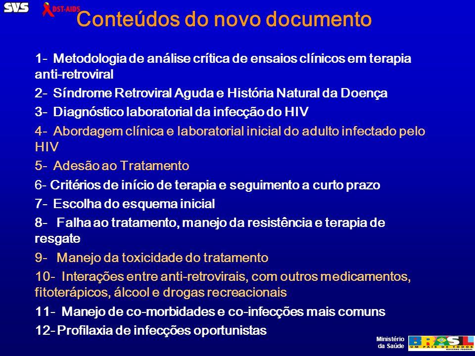 Ministério da Saúde Conteúdos do novo documento 1- Metodologia de análise crítica de ensaios clínicos em terapia anti-retroviral 2- Síndrome Retrovira