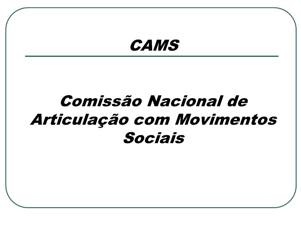 Considerações Gerais dos Movimentos sobre a CAMS – Gestão 2008 e 2009 Pontos discutidos e consensuados pelas representações presentes a CAMS em reunião [11 de nov 2009] Apresentada em Reunião da CAMS do dia 12 de novembro de 2009 no Rio de Janeiro.