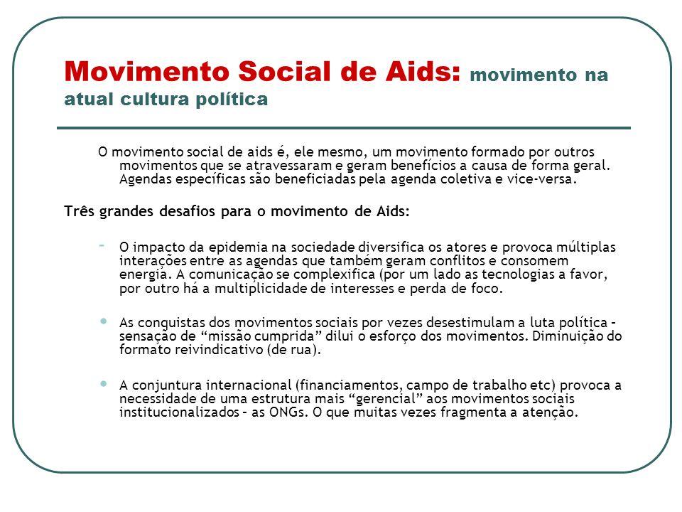 Movimento Social de Aids: movimento na atual cultura política O movimento social de aids é, ele mesmo, um movimento formado por outros movimentos que