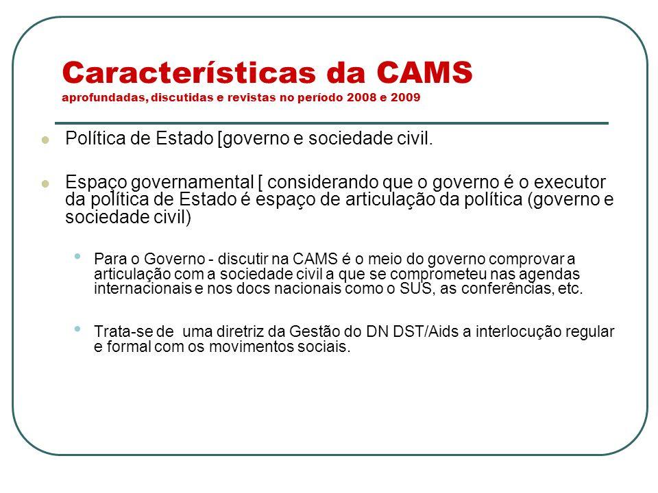 Características da CAMS aprofundadas, discutidas e revistas no período 2008 e 2009 Política de Estado [governo e sociedade civil. Espaço governamental