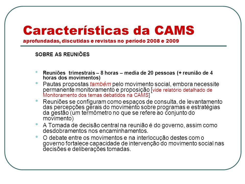 Características da CAMS aprofundadas, discutidas e revistas no período 2008 e 2009 SOBRE AS REUNIÕES Reuniões trimestrais – 8 horas – media de 20 pess