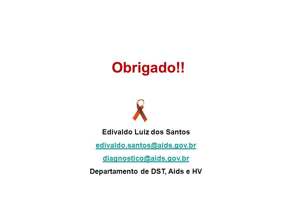 Edivaldo Luiz dos Santos edivaldo.santos@aids.gov.br diagnostico@aids.gov.br Departamento de DST, Aids e HV Obrigado!!