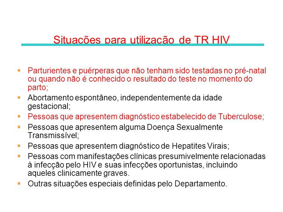 Situações para utilização de TR HIV Parturientes e puérperas que não tenham sido testadas no pré-natal ou quando não é conhecido o resultado do teste