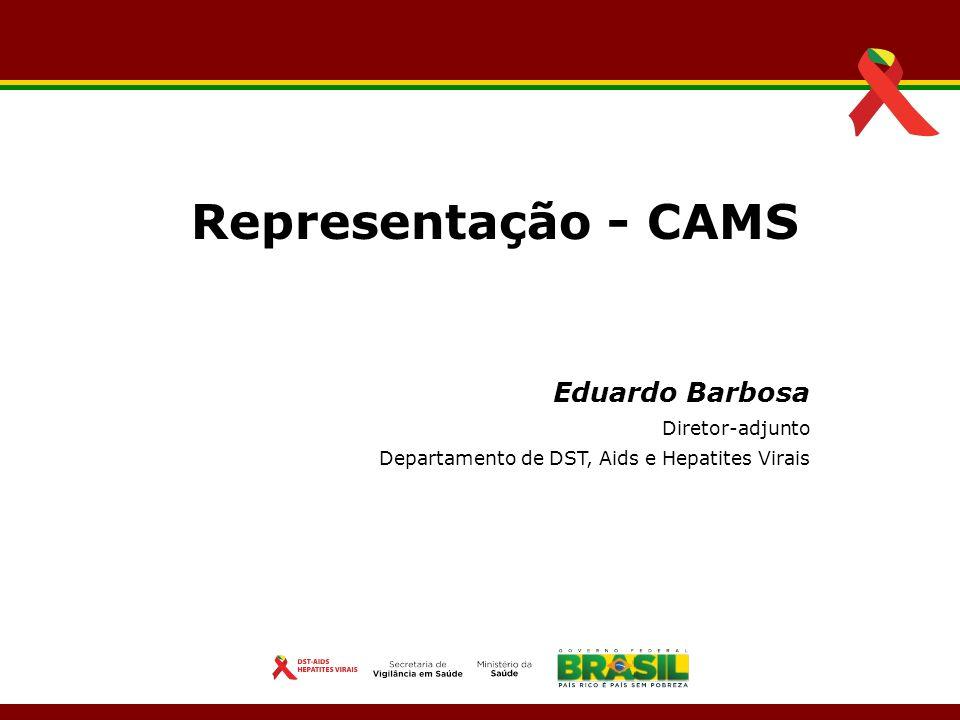 Eduardo Barbosa Diretor-adjunto Departamento de DST, Aids e Hepatites Virais Representação - CAMS