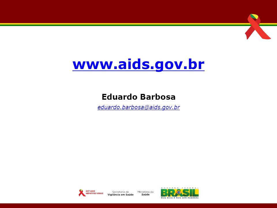 Eduardo Barbosa eduardo.barbosa@aids.gov.br www.aids.gov.br