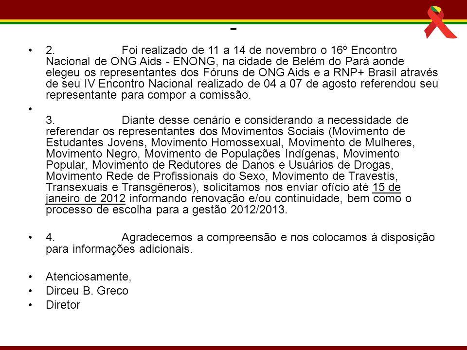 - 2.Foi realizado de 11 a 14 de novembro o 16º Encontro Nacional de ONG Aids - ENONG, na cidade de Belém do Pará aonde elegeu os representantes dos Fó