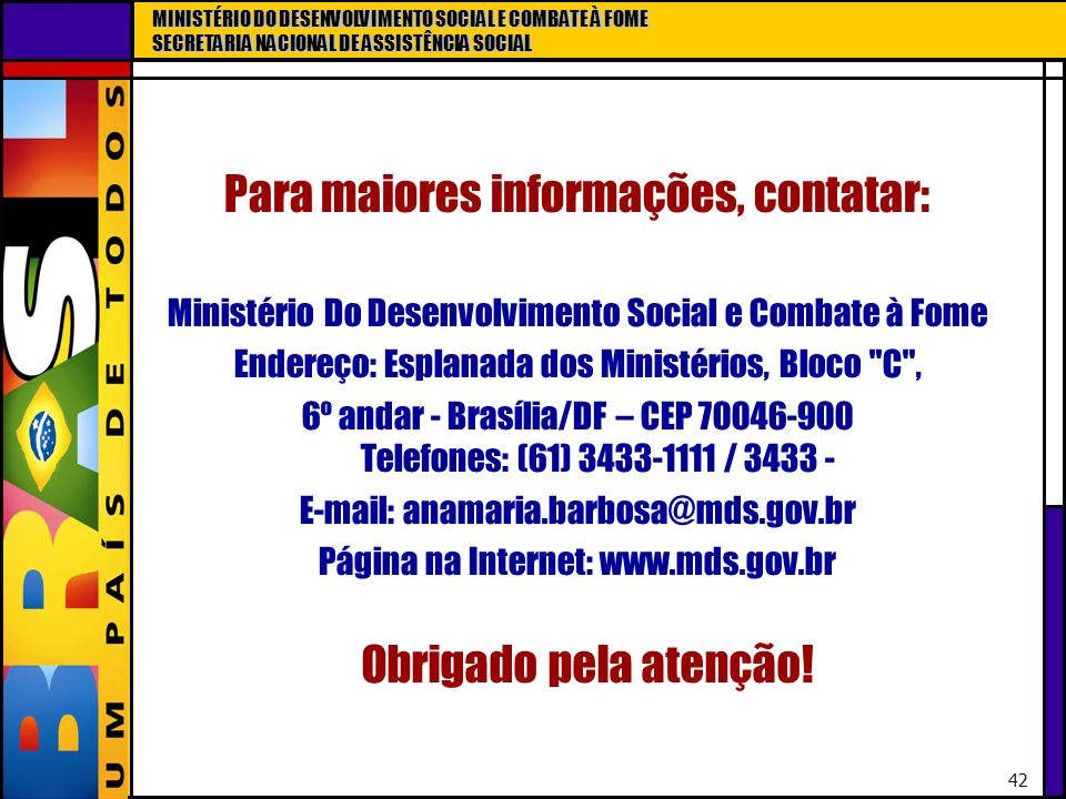 MINISTÉRIO DO DESENVOLVIMENTO SOCIAL E COMBATE À FOME SECRETARIA NACIONAL DE ASSISTÊNCIA SOCIAL 42 MINISTÉRIO DO DESENVOLVIMENTO SOCIAL E COMBATE À FO