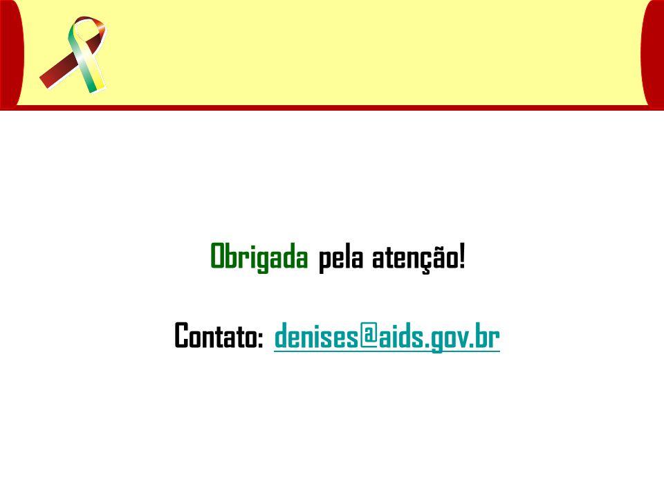 Obrigada pela atenção! Contato: denises@aids.gov.brdenises@aids.gov.br