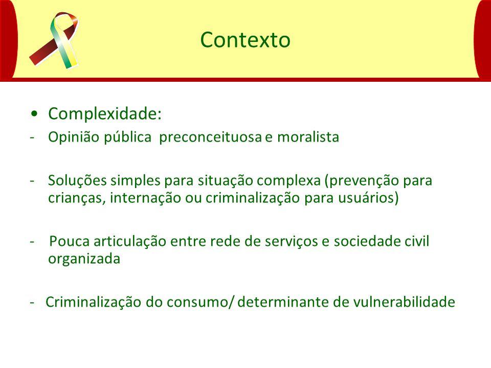 Contexto Complexidade: -Opinião pública preconceituosa e moralista -Soluções simples para situação complexa (prevenção para crianças, internação ou cr