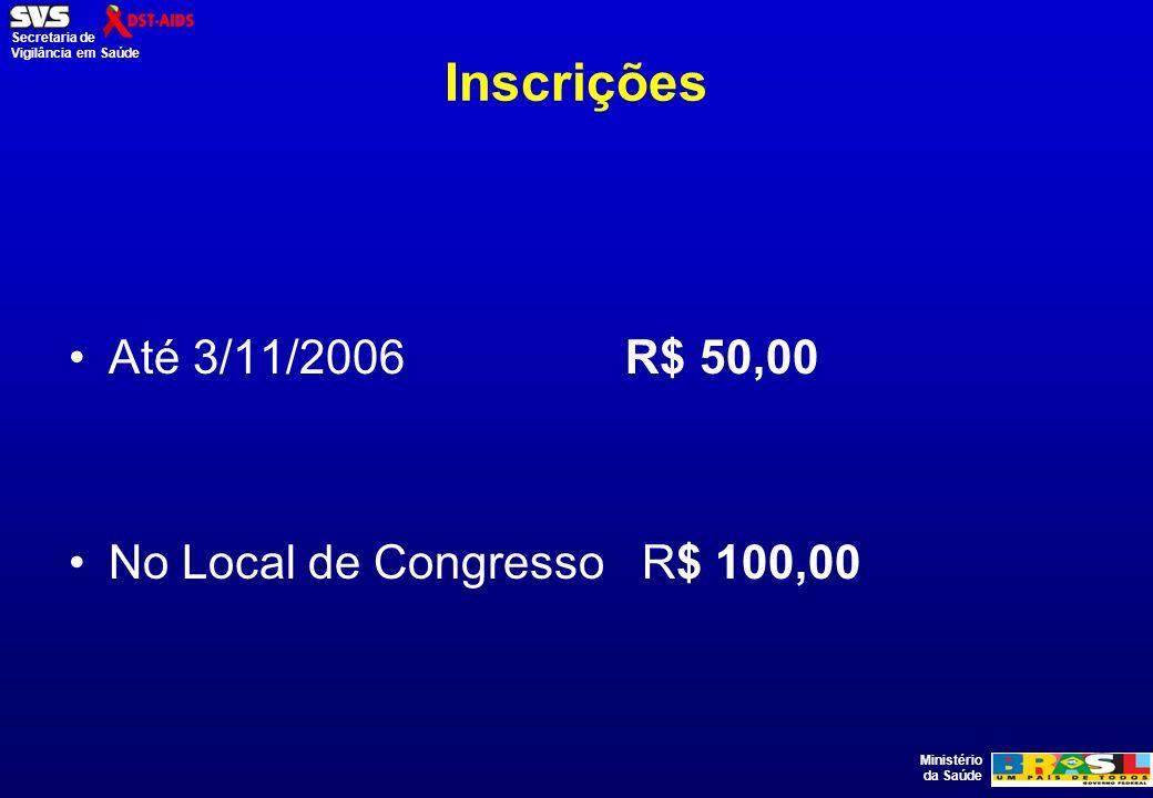 Ministério da Saúde Secretaria de Vigilância em Saúde Inscrições Até 3/11/2006 R$ 50,00 No Local de Congresso R$ 100,00