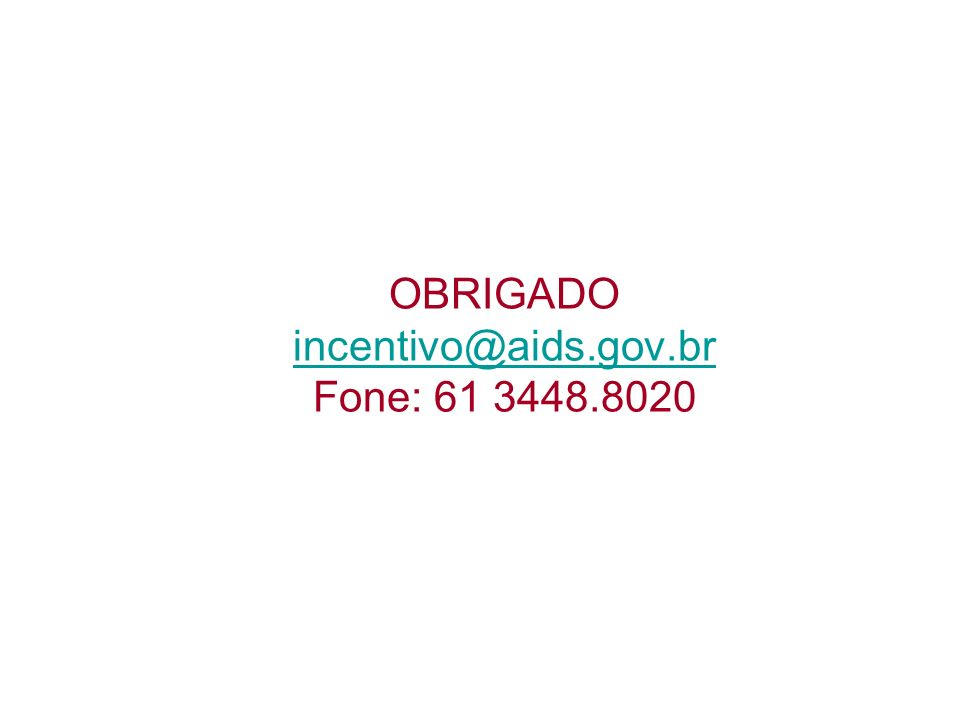 OBRIGADO incentivo@aids.gov.br Fone: 61 3448.8020