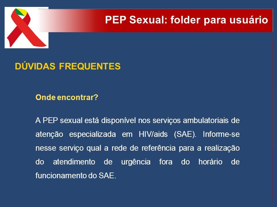 PEP Sexual: folder para usuário Onde encontrar? A PEP sexual está disponível nos serviços ambulatoriais de atenção especializada em HIV/aids (SAE). In