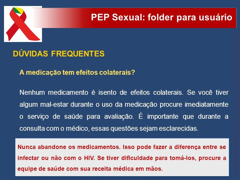 PEP Sexual: folder para usuário DÚVIDAS FREQUENTES A medicação tem efeitos colaterais? Nenhum medicamento é isento de efeitos colaterais. Se você tive
