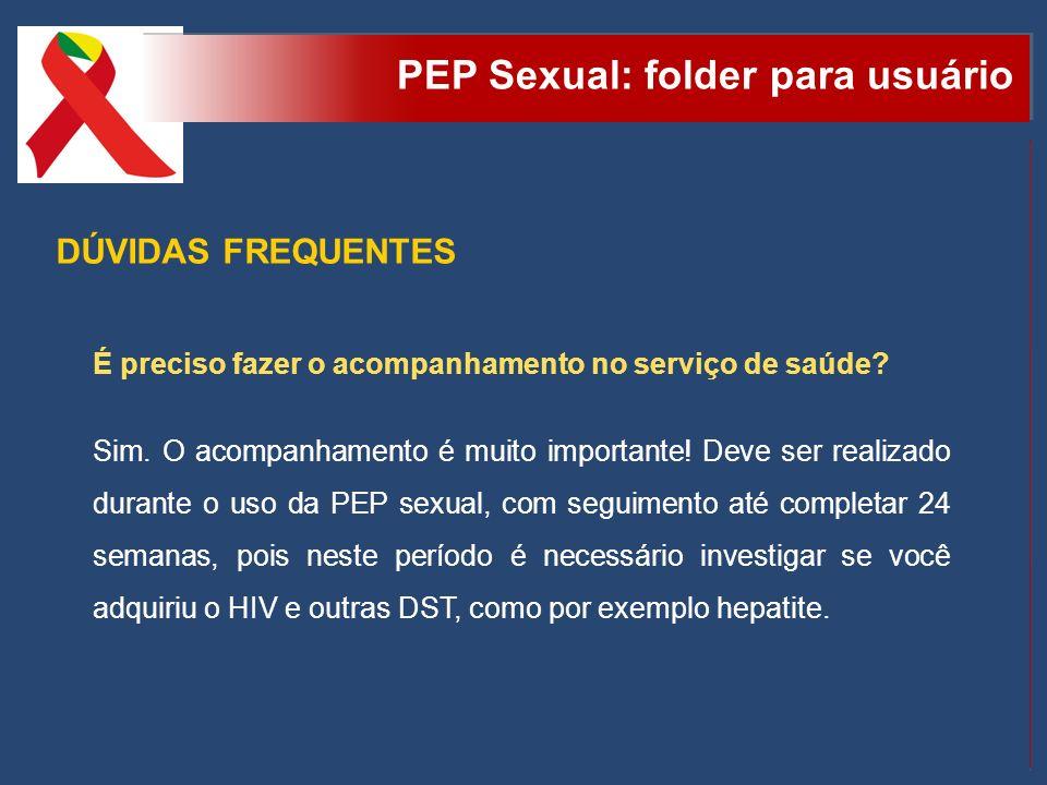 PEP Sexual: folder para usuário DÚVIDAS FREQUENTES É preciso fazer o acompanhamento no serviço de saúde? Sim. O acompanhamento é muito importante! Dev