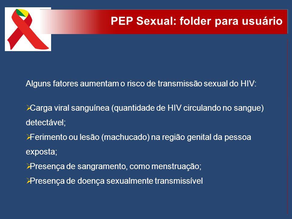 PEP Sexual: folder para usuário A avaliação de risco da exposição sexual deve ser realizada pelo profissional de saúde, mas a indicação para uso da PEP sexual deve ser feita apenas pelo médico e está baseada em dois critérios: 1.
