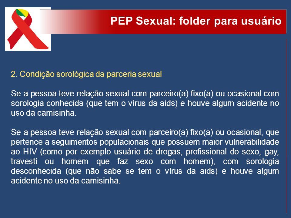 PEP Sexual: folder para usuário 2. Condição sorológica da parceria sexual Se a pessoa teve relação sexual com parceiro(a) fixo(a) ou ocasional com sor