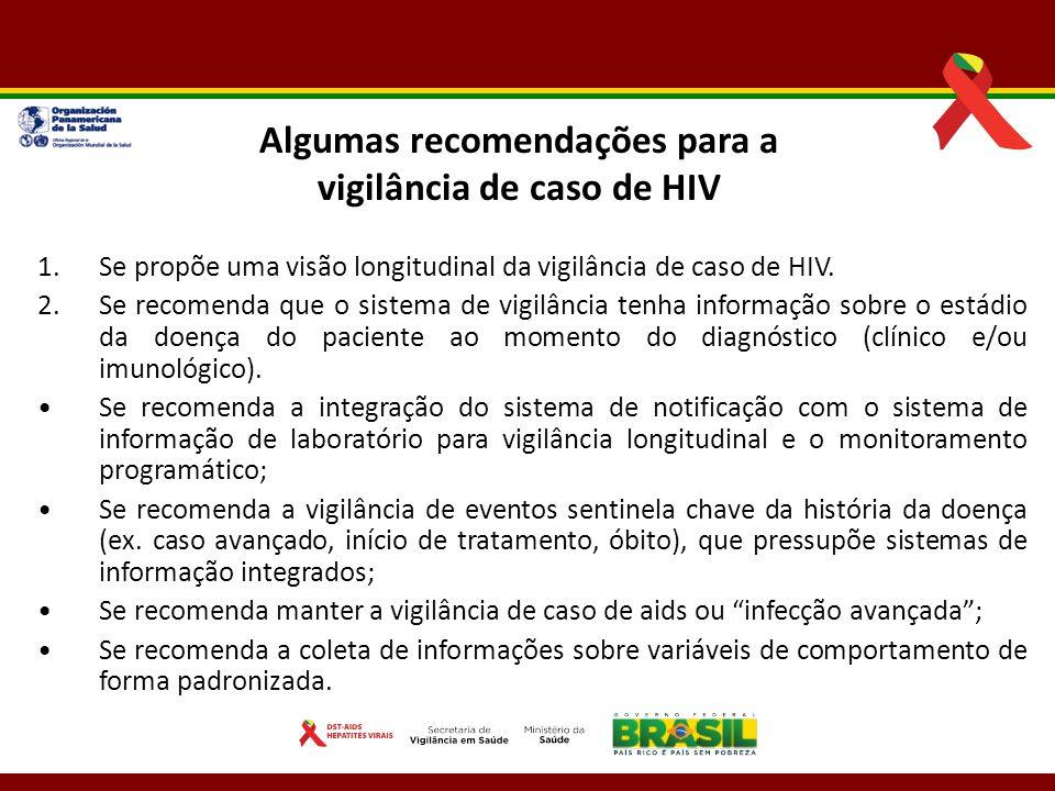 Algumas recomendações para a vigilância de caso de HIV 1.Se propõe uma visão longitudinal da vigilância de caso de HIV. 2.Se recomenda que o sistema d