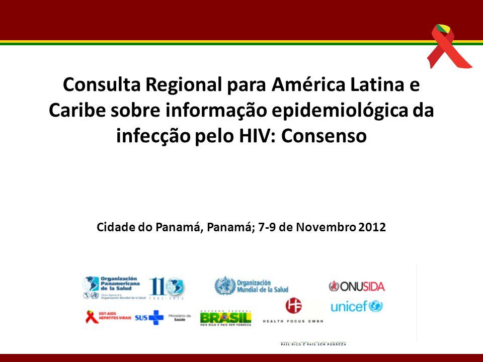 Consulta Regional para América Latina e Caribe sobre informação epidemiológica da infecção pelo HIV: Consenso Cidade do Panamá, Panamá; 7-9 de Novembr
