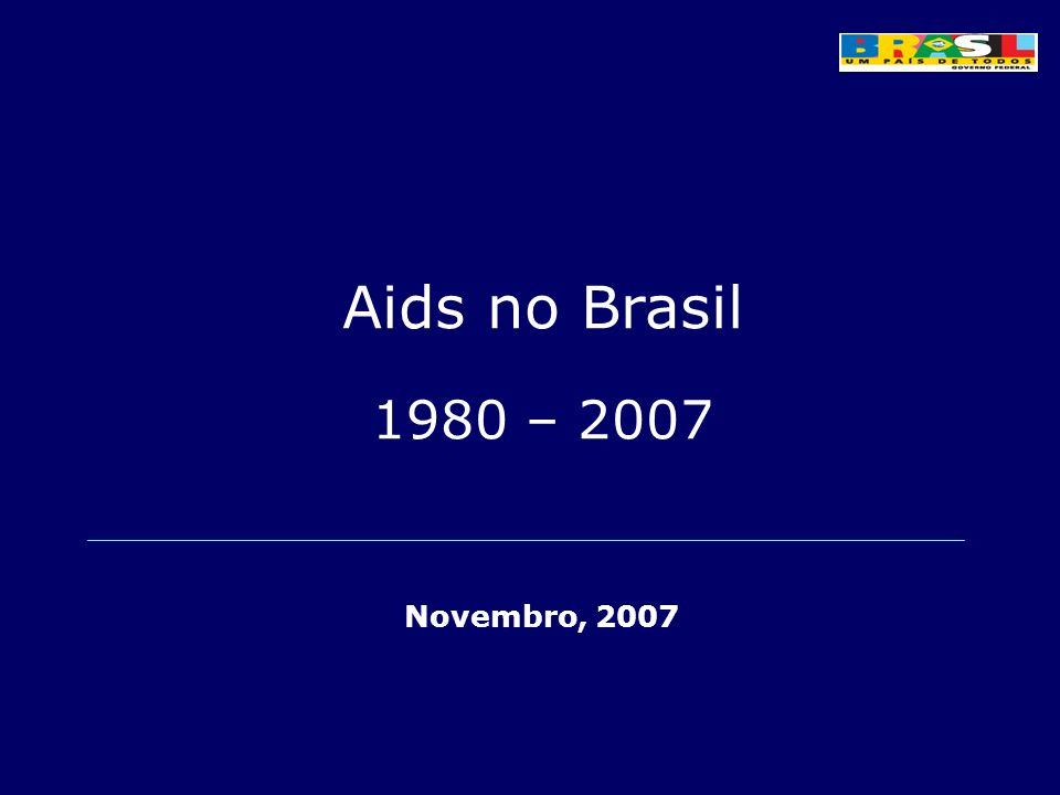 Em resumo, aids no Brasil Epidemia concentrada Estabilização da taxa de prevalência de HIV Tendência à estabilização da incidência de aids no Brasil e nas regiões Sul, Sudeste e Centro- Oeste Tendência de crescimento nas regiões Norte e Nordeste