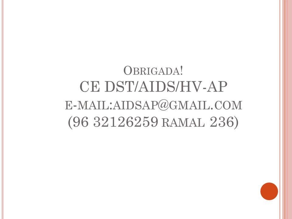 O BRIGADA ! CE DST/AIDS/HV-AP E - MAIL : AIDSAP @ GMAIL. COM (96 32126259 RAMAL 236)