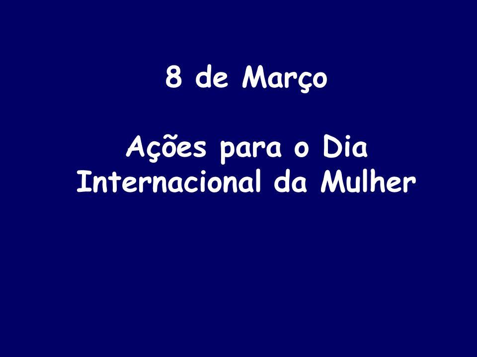 8 de Março Ações para o Dia Internacional da Mulher