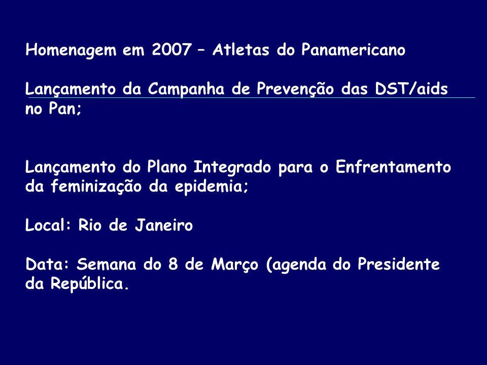 Homenagem em 2007 – Atletas do Panamericano Lançamento da Campanha de Prevenção das DST/aids no Pan; Lançamento do Plano Integrado para o Enfrentamento da feminização da epidemia; Local: Rio de Janeiro Data: Semana do 8 de Março (agenda do Presidente da República.