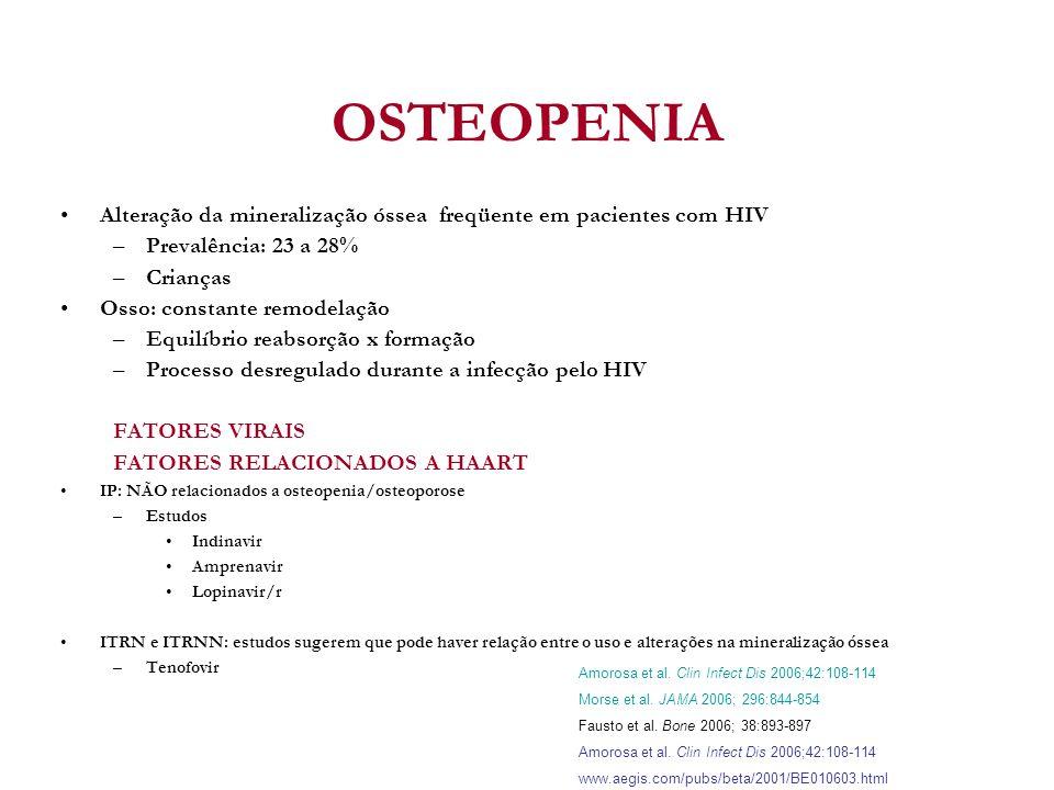 OSTEOPENIA Alteração da mineralização óssea freqüente em pacientes com HIV –Prevalência: 23 a 28% –Crianças Osso: constante remodelação –Equilíbrio re