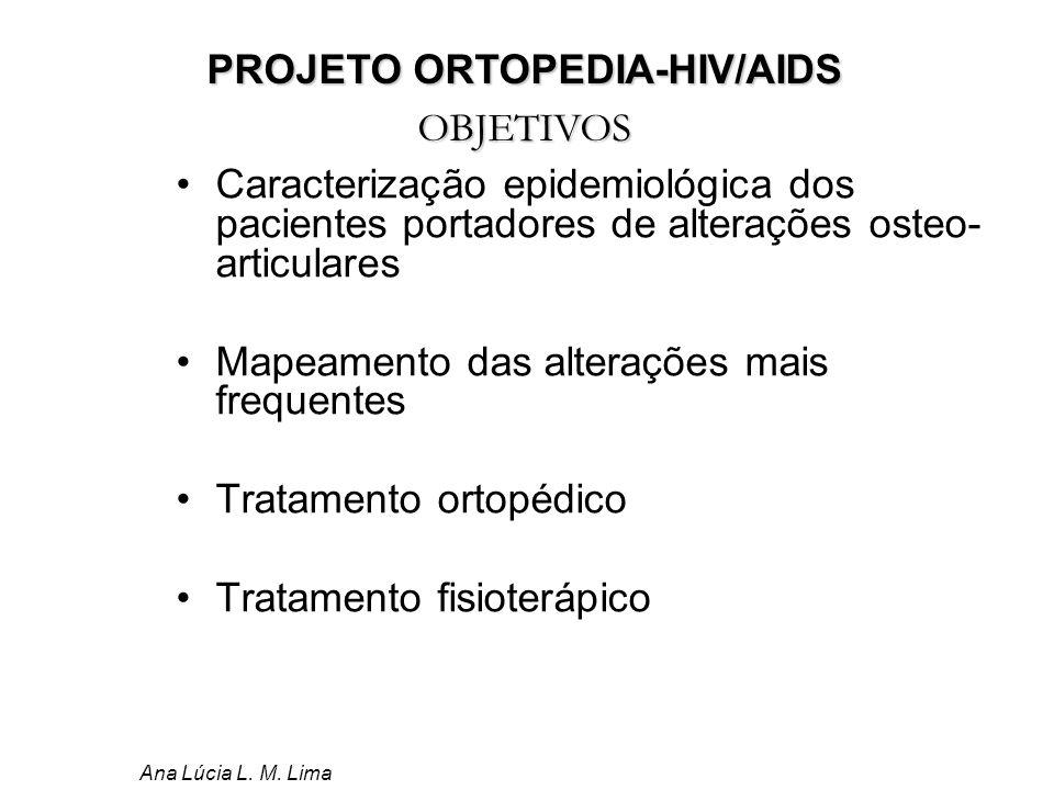 Ana Lúcia L. M. Lima PROJETO ORTOPEDIA-HIV/AIDS OBJETIVOS Caracterização epidemiológica dos pacientes portadores de alterações osteo- articulares Mape