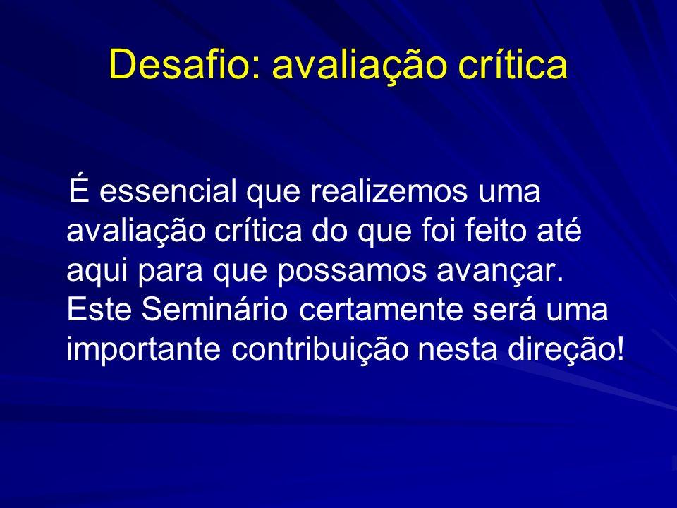 Desafio: avaliação crítica É essencial que realizemos uma avaliação crítica do que foi feito até aqui para que possamos avançar.