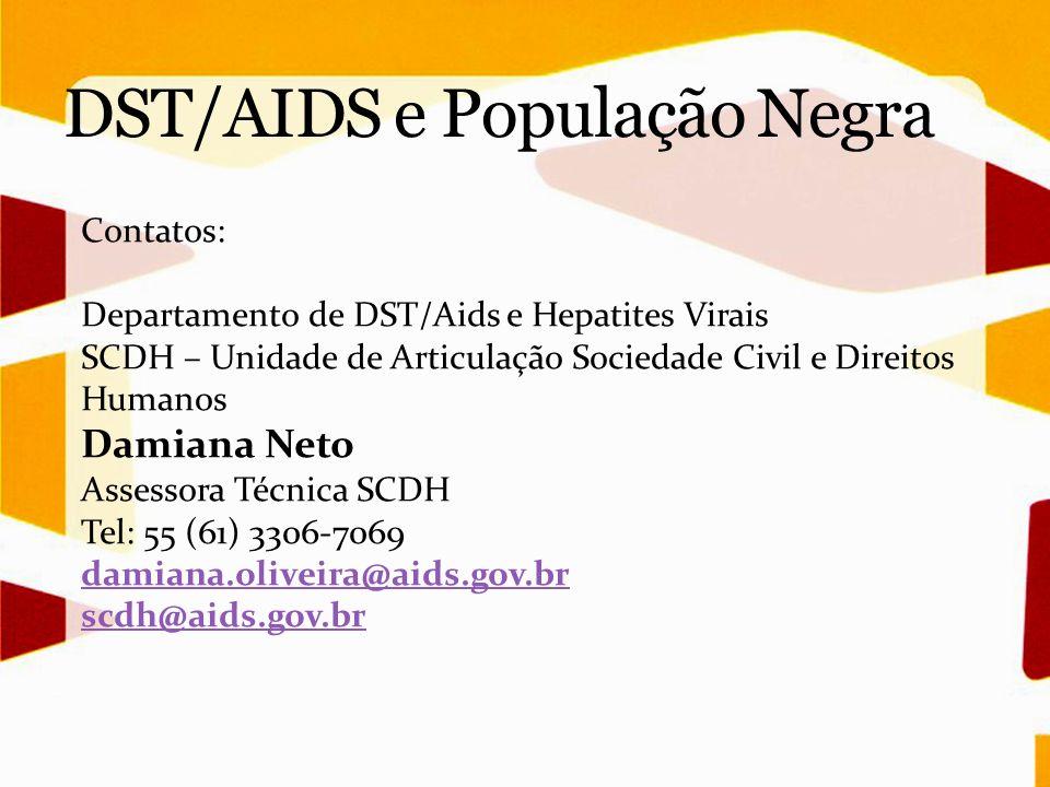 Contatos: Departamento de DST/Aids e Hepatites Virais SCDH – Unidade de Articulação Sociedade Civil e Direitos Humanos Damiana Neto Assessora Técnica
