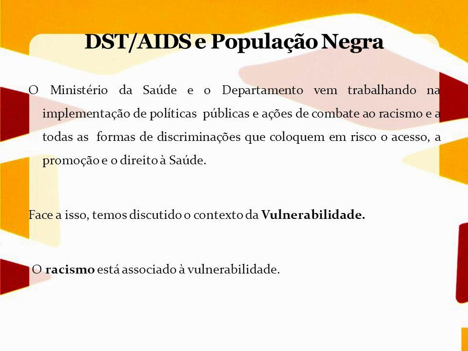 O Ministério da Saúde e o Departamento vem trabalhando na implementação de políticas públicas e ações de combate ao racismo e a todas as formas de dis