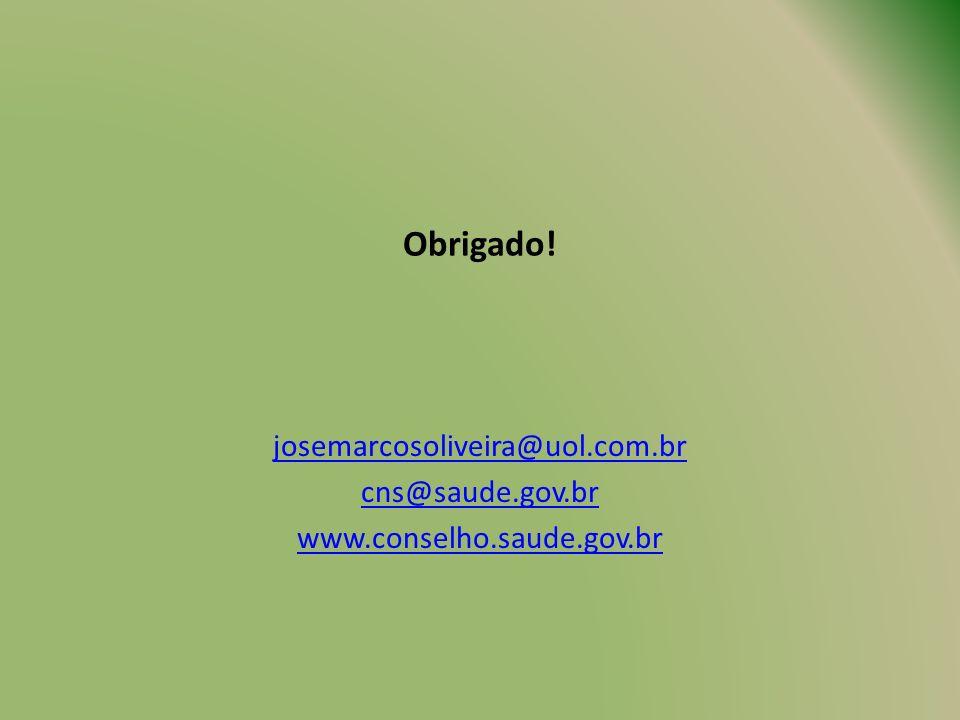 Obrigado! josemarcosoliveira@uol.com.br cns@saude.gov.br www.conselho.saude.gov.br