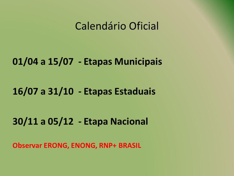 Calendário Oficial 01/04 a 15/07 - Etapas Municipais 16/07 a 31/10 - Etapas Estaduais 30/11 a 05/12 - Etapa Nacional Observar ERONG, ENONG, RNP+ BRASI