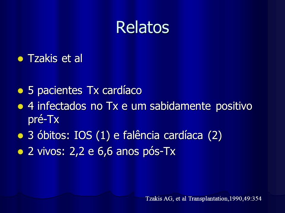 Relatos Tzakis et al Tzakis et al 5 pacientes Tx cardíaco 5 pacientes Tx cardíaco 4 infectados no Tx e um sabidamente positivo pré-Tx 4 infectados no