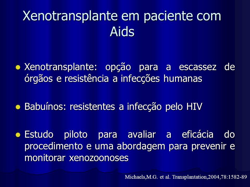 Xenotransplante em paciente com Aids Xenotransplante: opção para a escassez de órgãos e resistência a infecções humanas Xenotransplante: opção para a