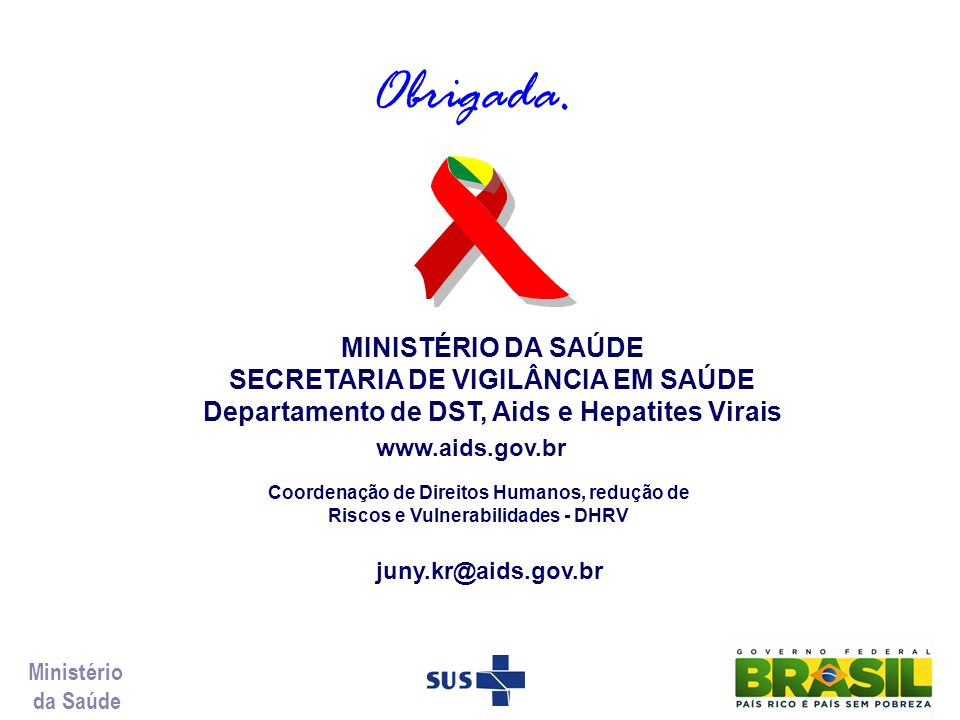 MINISTÉRIO DA SAÚDE SECRETARIA DE VIGILÂNCIA EM SAÚDE Departamento de DST, Aids e Hepatites Virais www.aids.gov.br Coordenação de Direitos Humanos, re