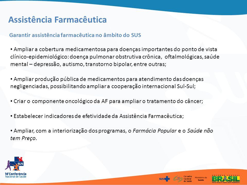 Assistência Farmacêutica Garantir assistência farmacêutica no âmbito do SUS Ampliar a cobertura medicamentosa para doenças importantes do ponto de vis
