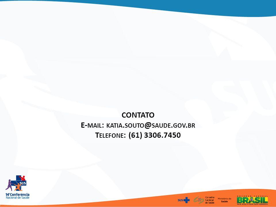 CONTATO E- MAIL : KATIA. SOUTO @ SAUDE. GOV. BR T ELEFONE : (61) 3306.7450